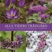 Alla tiders trädgård - din guide till årstidernas färgsättning i trädgården av Jenny Fogelström