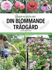Din blommande trädgård : skapa en grön oas av Nina Bergström