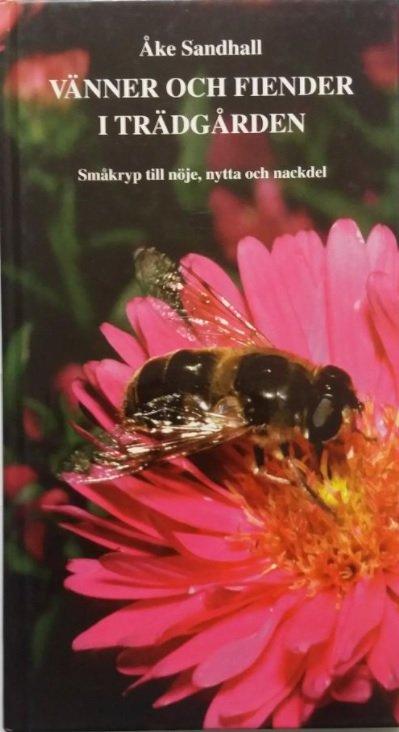 Vänner och fiender i trädgården : småkryp till nöje, nytta och nackdel